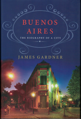 Buenos Aires - The Biography of a City ; by James Gardner (Hardback, 2015)