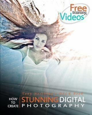 How to Create Stunning Digital Photography by Tony Northrup [PDF]