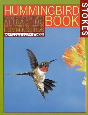 Stokes Hummingbird Book : The Complete Guide to Attracting, Identifying, and Enj