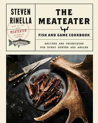 The MeatEater Fish and Game Cookbook By Steven Rinella