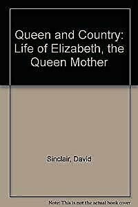 Queen and Country: Life of Elizabeth, the Queen Mother, Sinclair, David, Used; A