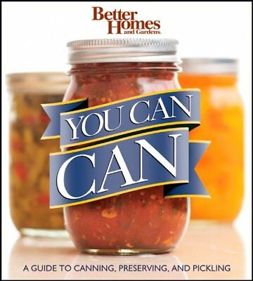 Better Homes and Gardens You Can Can: A Guide to Canning, Preserving, and Pickli