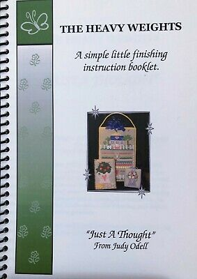 """""""The Heavy Weights"""" by JUDY ODELL of JUST A THOUGHT - Finishing Instruction Book"""
