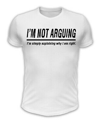 IM NOT ARGUING Mens Womens T Shirt FUNNY HUMOUR GIFT