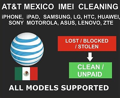 AT&T Mexico IMEI Cleaning, Unbarring Service, iPhone, Samsung, LG, Sony, HTC