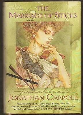 JONATHAN CARROLL The Marriage of Sticks. 1st ed. Tor 1999. Very nice copy in dj.