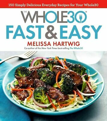 The Whole30 Fast & Easy Cookbook: 150 Simply by Melissa Hartwig