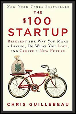 The $100 Startup: Reinvent the Way You Make a Living, Do What You Love, and Crea