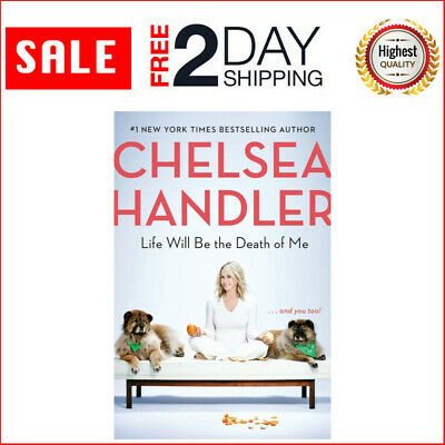Life Will Be the Death Of Me: And You Too Book By Chelsea Handler Brand New 2019