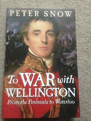 To War with Wellington - From the Peninsula to Waterloo HB Peter Snow