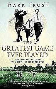 The Greatest Game Ever Played: Vardon, Ouimet and the birth of modern golf, Mark