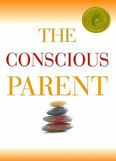 The Conscious Parent: Transforming Ourselves, Empowering Our Children (PDF)