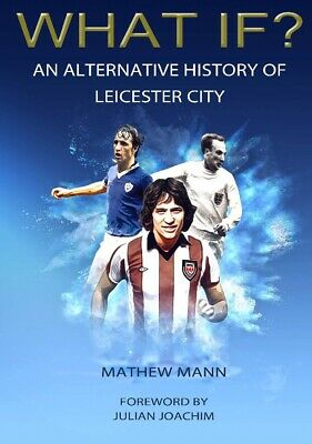 What if? An Alternative History Of Leicester City Book Foreword By Joachim NEW