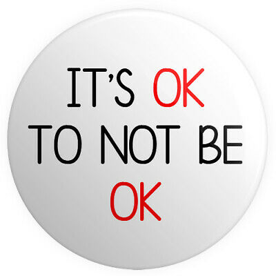 It's OK to not be OK BUTTON PIN BADGE 25mm 1 INCH   Mental Health Awareness