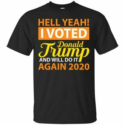 Hell Yeah I Voted Donald Trump And Will Do It Again 2020 Tee M-3XL US 100% coton