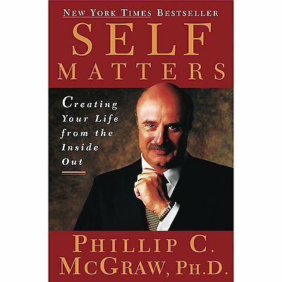 Self Matters Creating Your Life from the Inside Out by Phillip C. McGraw Ph.D.
