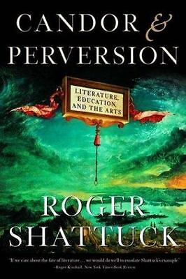 Candor and Perversion: Literature, Education, and the Arts by Shattuck, Roger...