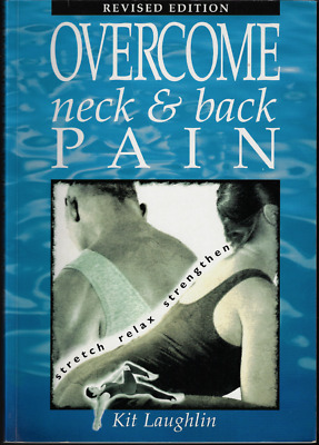 Overcome Neck and Back Pain - Revised Edition ; by Kit Laughlin - Softcover Book