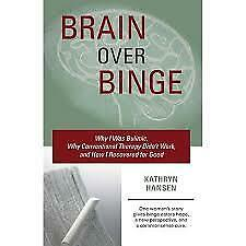Brain over Binge: Why I Was Bulimic, Why Conventional Therapy Didn't Wor.. (PDF)