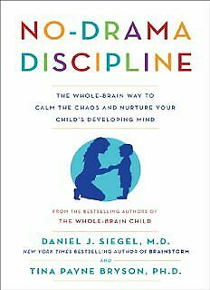 No-Drama Discipline: The Whole-Brain Way to Calm the Chaos and Nurture ... (PDF)