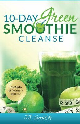 10-Day Green Smoothie Cleanse: Lose Up to 15 Pounds in 10 Days! - DIGITAL BOOK