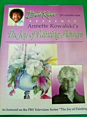 The Joy Of Painting Flowers By Annette Kowalski 1994 Bob Ross Oil Pbs Tv Series