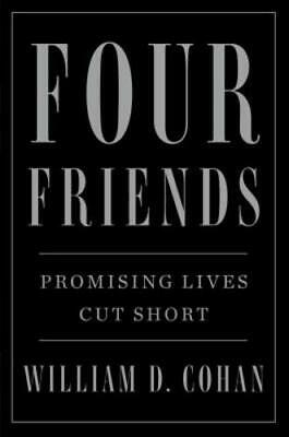 Four Friends: Promising Lives Cut Short by William D Cohan: Used