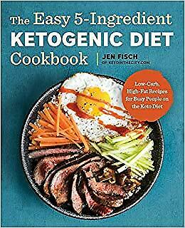 The Easy 5-Ingredient Ketogenic Diet Cookbook:Low-Carb, High-Fat Recipes DIGITAL