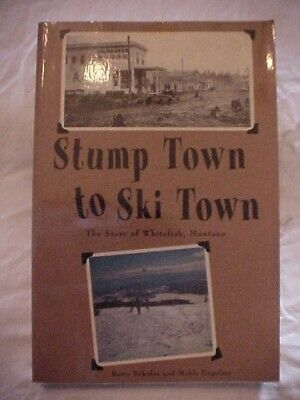 STUMP TOWN TO SKI TOWN: THE STORY OF WHITEFISH, MONTANA by Betty Schafer