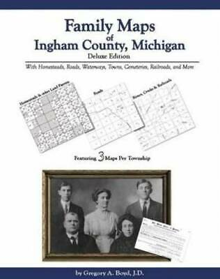 Family Maps of Ingham County, Michigan, Deluxe Edition : With Homesteads,...