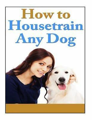 How to Housetrain Any Dog : Fundamentals of Dog and Puppy Training, Paperback...