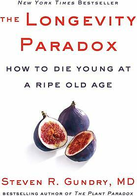 The Longevity Paradox by Dr. Steven R Gundry How to Die Young at a Ripe Old Age