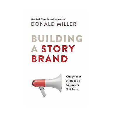 Building a Story Brand Clarify Your Message So Customers Will Listen HarperColli