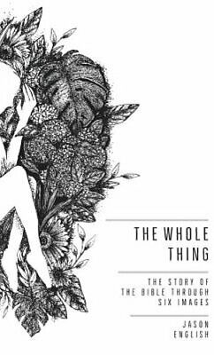 The Whole Thing: The Story of the Bible Through Six Images by Jason English: New