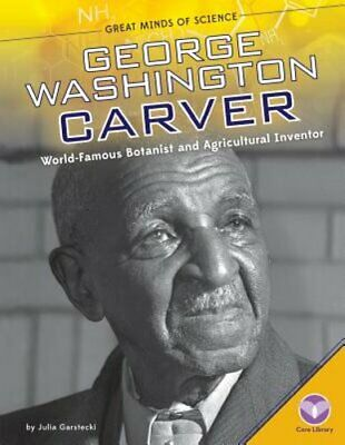George Washington Carver:: World-Famous Botanist and Agricultural Inventor: Used