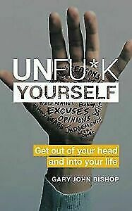 Unfuck Yourself: Get Out of Your Head and into Your by Life Gary John [PDF]