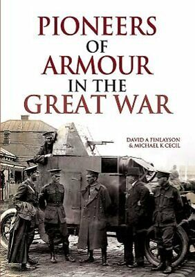 Pioneers of Armour in the Great War by David A Finlayson: Used