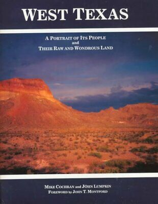 West Texas : A Portrait of Its People and Their Raw and Wondrous Land, Hardco...