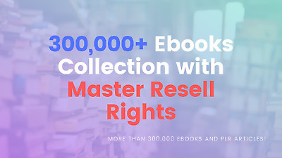 300,000+ Ebooks Collection with Master Resell Rights