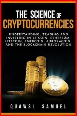 Science of Cryptocurrencies : Understanding, Trading and Investing in Bitcoin...