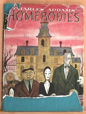 Homebodies by Charles Addams a 1st Edition 1954 v gd HB + fair Dust Jacket