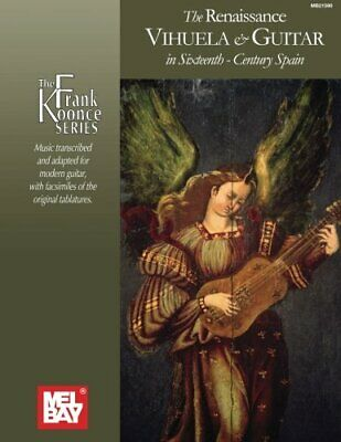Renaissance Vihuela & Guitar in Sixteenth-century (The Frank Koonce Series)