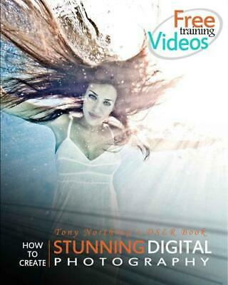 How to Create Stunning Digital Photography By Tony Northrup (eBooks, 2012)
