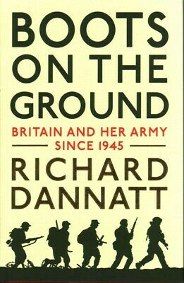 Boots on the Ground : Britain and Her Army Since 1945, Hardcover by Dannatt, ...