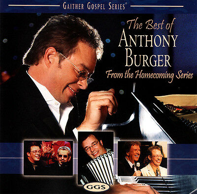 Anthony Burger • The Best Of From The Homecoming Series CD 2005 Gaither Music