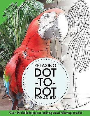 Relaxing Dot-to-dot for Adults : Over 30 Challenging and Calming Stress-relie...