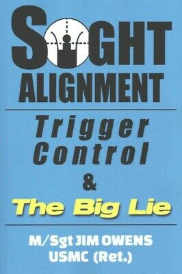Sight Alignment, Trigger Control & the Big Lie, Paperback by Owens, Jim, Like...