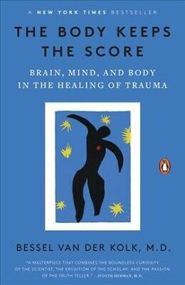 Body Keeps the Score : Brain, Mind, and Body in the Healing of Trauma, Paperb...