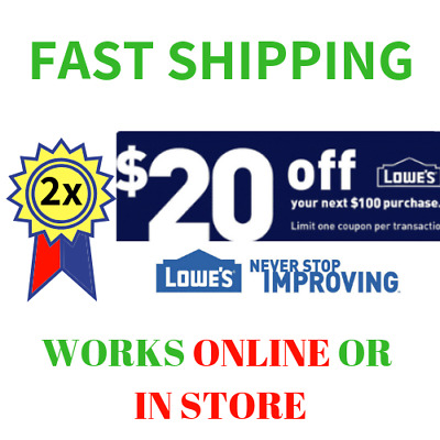 Two 2x Lowes $20 OFF $100 Discount 2COUPON INSTORE/ONLINE