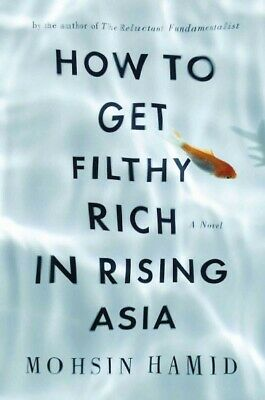 How to Get Filthy Rich in Rising Asia, Hardcover by Hamid, Mohsin, Acceptable...